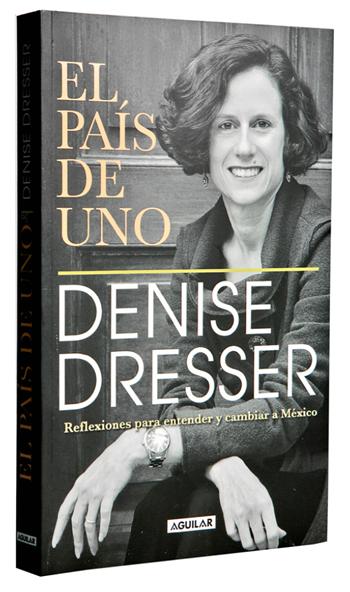 El País de uno. Denise Dresser